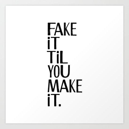 Fake it til you make it Art Print