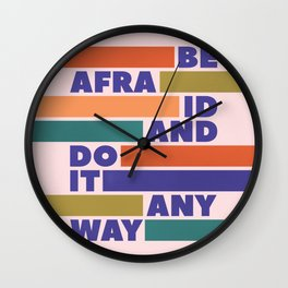 BE AFRAID AND DO IT ANYWAY - colorful typography Wall Clock