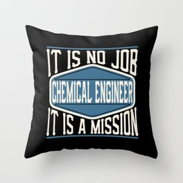Chemical Engineer  - It Is No Job, It Is A Mission Throw Pillow