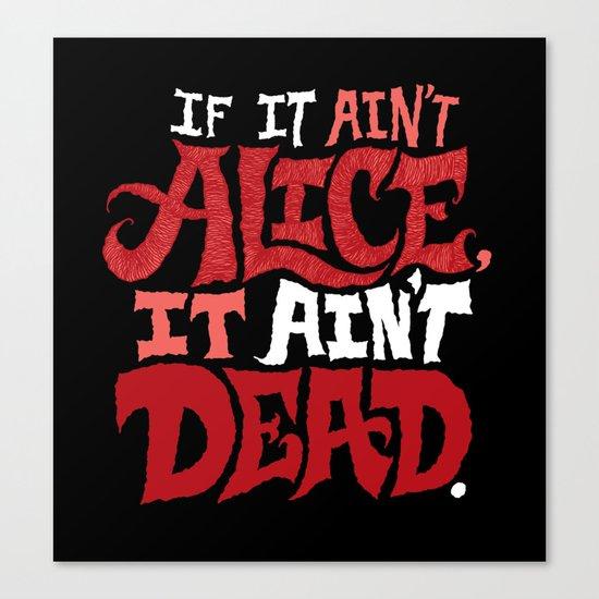 If it ain't Alice, it ain't dead. Canvas Print