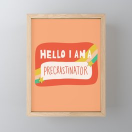 Hello I am a Precrastinator Framed Mini Art Print
