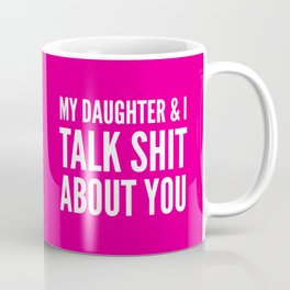 My Daughter & I Talk Shit About You (Magenta) Coffee Mug
