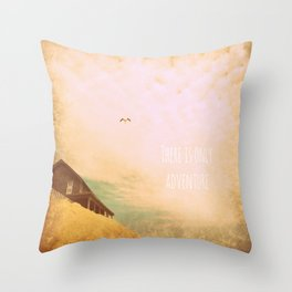 There Is Only Adventure Throw Pillow