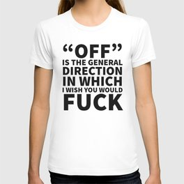 Off is the General Direction in Which I Wish You Would Fuck T-shirt
