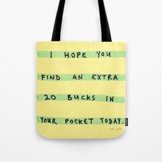 I hope you find an extra 20 bucks Tote Bag