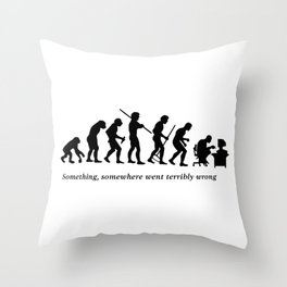 Something , somewhere went terribly wrong Throw Pillow