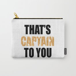 That's Captain To You Carry-All Pouch