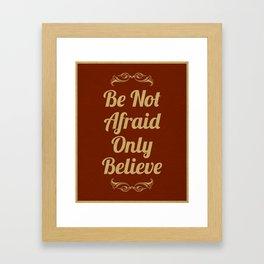 Be Not Afraid, Only Believe. Framed Art Print