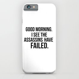 I see the assassins have failed quote iPhone Case