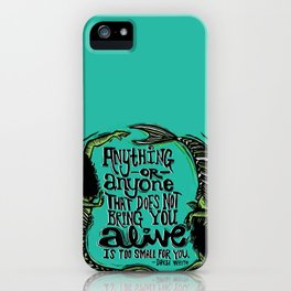 You Make Me Come Alive iPhone Case