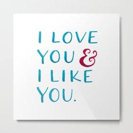 I love you & I like you -- Blue Metal Print