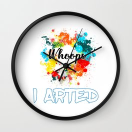 Whoops I Arted Funny design For Artist And Painter Wall Clock
