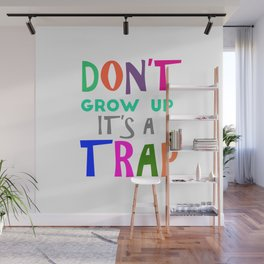 Don't Grow Up It's a Trap Wall Mural