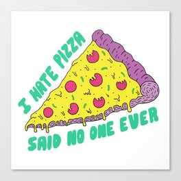 I Hate Pizza Said No One Ever Canvas Print