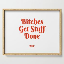 Bitches Get Stuff Done -AOC Serving Tray