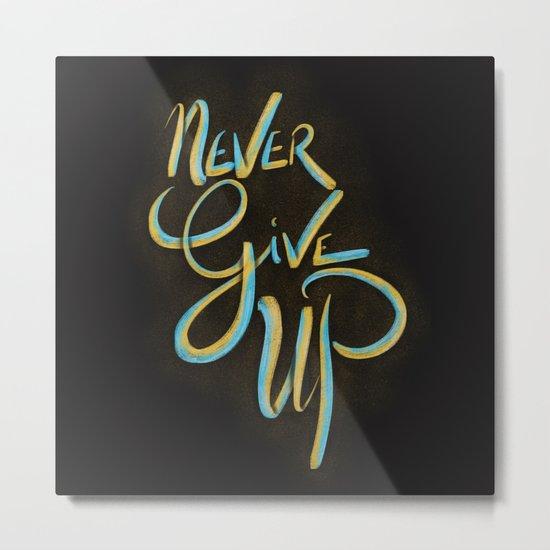 Never Give Up! Metal Print