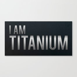 I Am Titanium Canvas Print