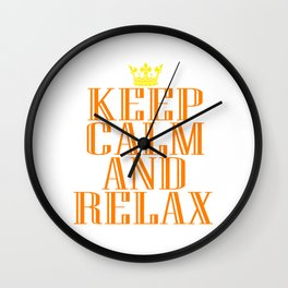"""""""Keep Calm and Relax"""" tee design perfect for your chill-out mood. Makes a nice gift for everyone too Wall Clock"""