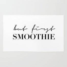 But first, smoothie Rug