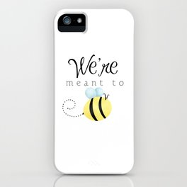We're Meant To Bee iPhone Case