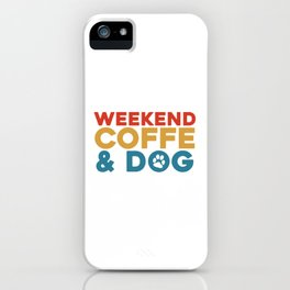 Weekend coffe and dog iPhone Case