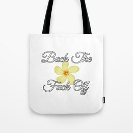 dbc5aaaf88 Back the Fuck Off  with Oleander  Tote Bag