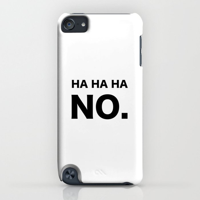 ha ha ha no. iphone case