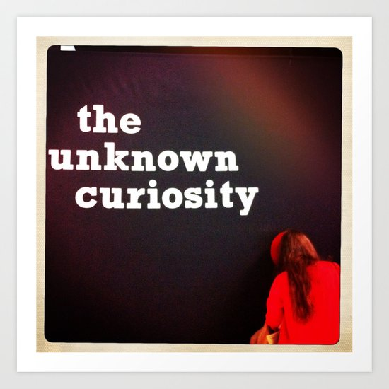 The Unknown Curiosity Art Print