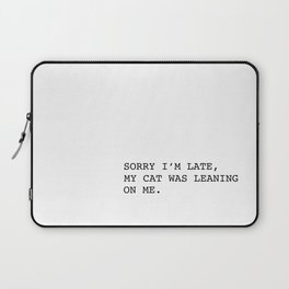 Sorry I'm late, my cat was leaning on me. Laptop Sleeve