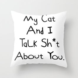 My Cat And I Talk Sh*t  About You. Very Funny Cat Design Throw Pillow
