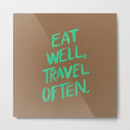 Eat Well, Travel Often on Mint Metal Print