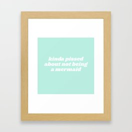 pissed about not being a mermaid Framed Art Print