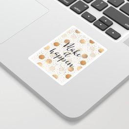 Make It Happen - Gold Dots Sticker
