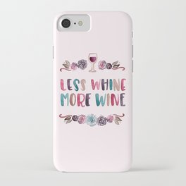 Less Whine More Wine iPhone Case