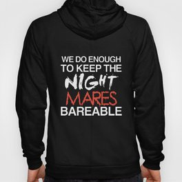 we do enough to keep the night mares bareable hunt Hoody