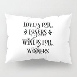 Love Losers Wine Winners Pillow Sham