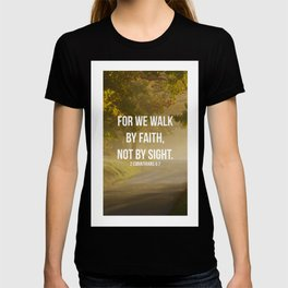 For We Walk By Faith, Not By Sight - 2 Corinthians 5:7 - Bible Quote - Inspirational Quote T-shirt