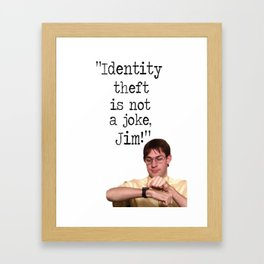 """Identity theft is not a joke, Jim!"" The Office Framed Art Print"
