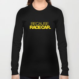 BECAUSE RACE CAR v5 HQvector Long Sleeve T-shirt