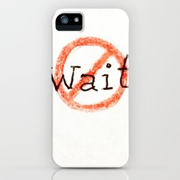 don't wait iPhone Case