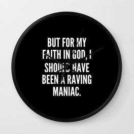 But for my faith in God I should have been a raving maniac Wall Clock