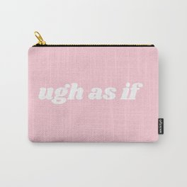 ugh as if Carry-All Pouch