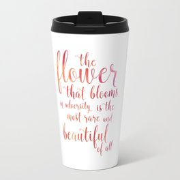 a flower that blooms in adversity is the most rare and beautiful of all Travel Mug