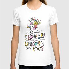 I Love You More Than a Unicorn with Fries T-shirt