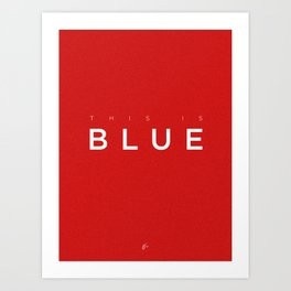This is Blue Art Print