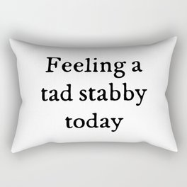 Feeling A Tad Stabby Funny Quote Rectangular Pillow