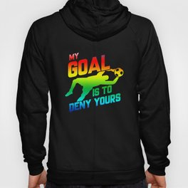 My Goal Is To Deny Yours Rainbow Soccer Goalie Hoody