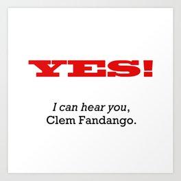 I can hear you Clem Fandango Art Print