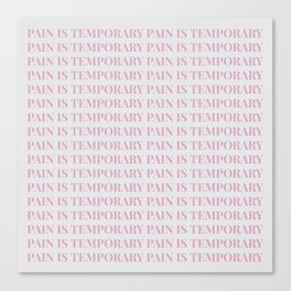 pain is temporary - white Canvas Print