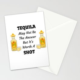 TEQUILA May Not Be The Answer But It's Worth A Shot Stationery Cards